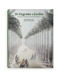 De Engenho a Jardim: Memórias históricas do Jardim Botânico