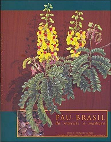 Pau-Brasil, Da Semente À Madeira : Conhecer Para Conservar.