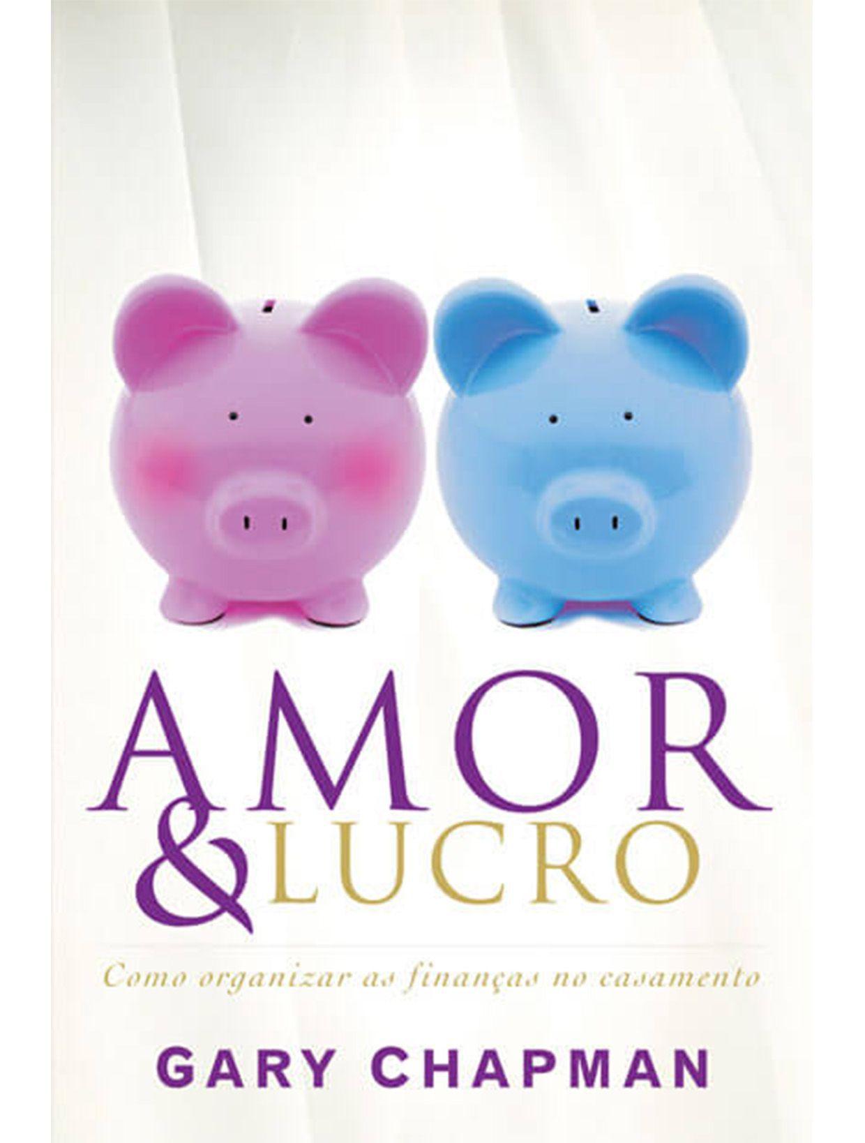 Amor e lucro – Como organizar as finanças no casamento  - PAROLE EDITORA