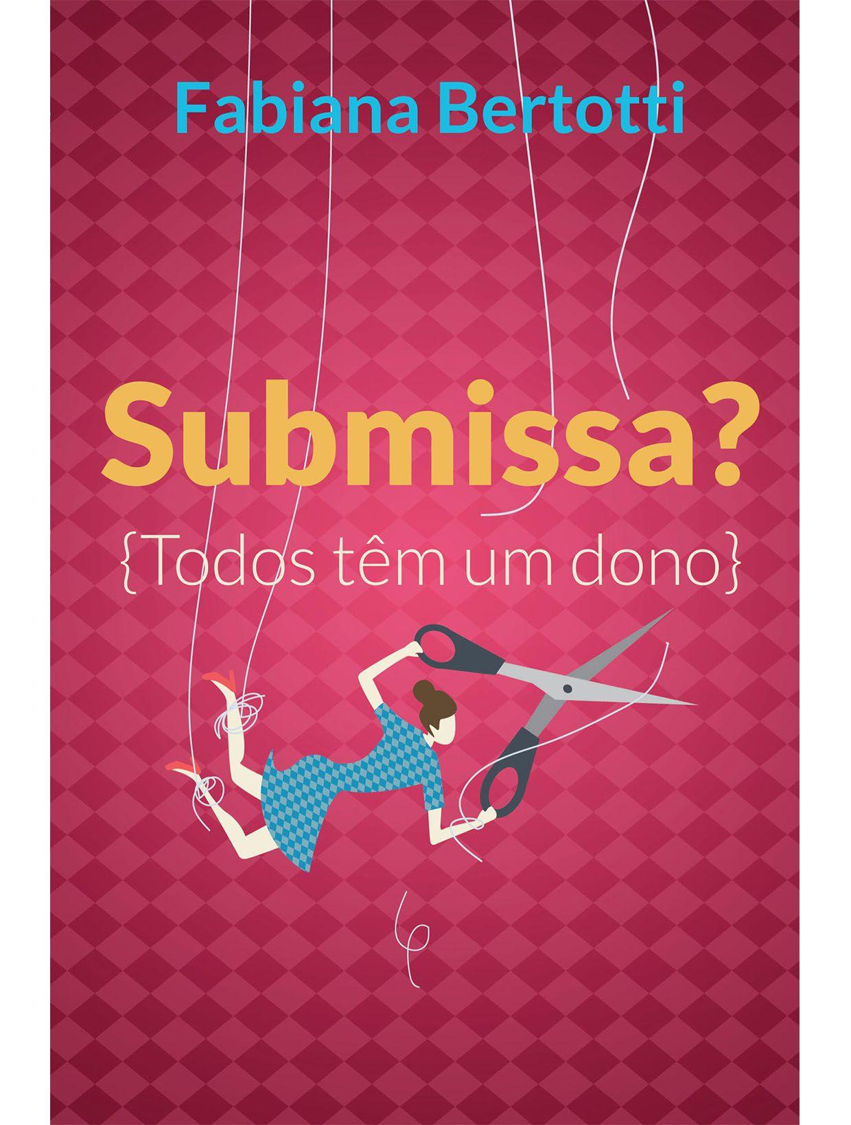 Livro - Submissa? - Fabiana Bertotti  - PAROLE EDITORA