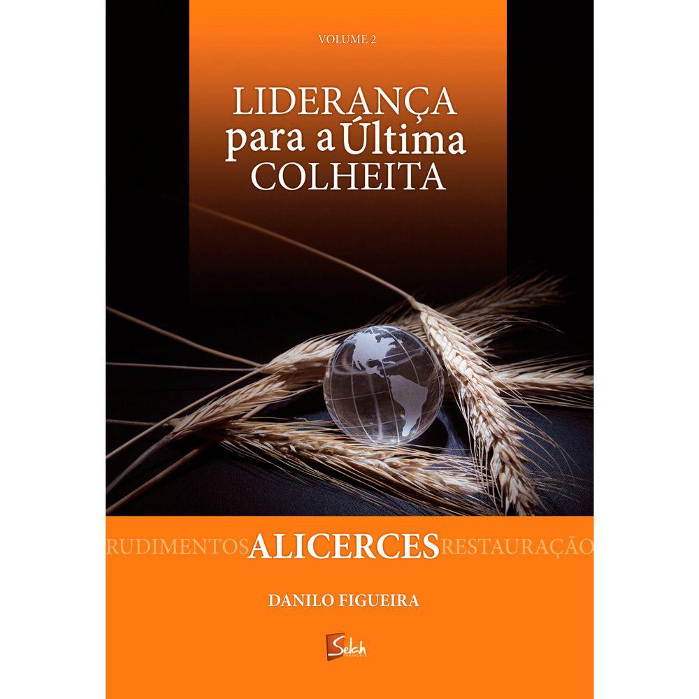 Alicerces - Liderança para a Última Colheita - Danilo Figueira