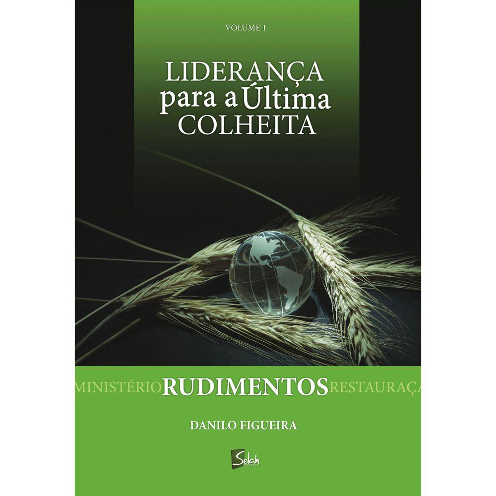Rudimentos - Liderança para a Última Colheita - Danilo Figueira