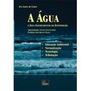 A Água e Seus Instrumentos de Efetividade: Educação Ambiental, Normatização, Tecnologia e Tributação <b>Autora: Ana Alice de Carli</b>
