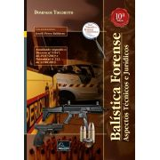 Balística Forense – Aspectos Técnicos e Jurídicos 10ª Edição <b>Autor: Domingos Tocchetto</b>