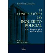 O Contraditório no Inquérito Policial à luz dos princípios constitucionais <b>Autor: Estêvão Luís Lemos Jorge</b>