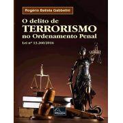 O delito de Terrorismo no Ordenamento Penal Lei n° 13.260/2016 <b>Autor: Rogério Batista Gabbelini</b>