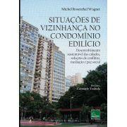 Situações de Vizinhança no Condomínio Edilício: Desenvolvimento sustentável das cidades, soluções de conflitos, mediação e paz social <b>Autor: Michel Rosenthal Wagner</b>