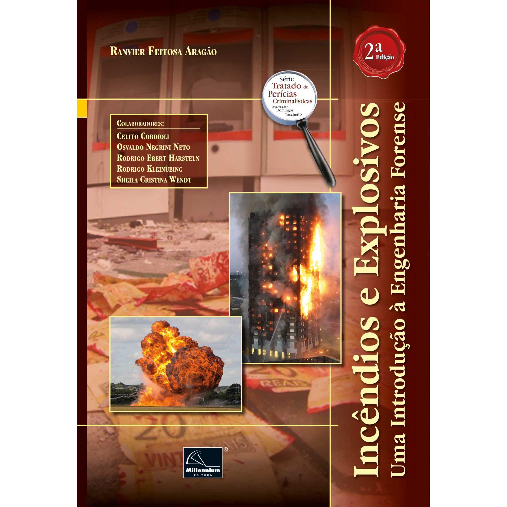 Incêndios e Explosivos: Uma Introdução à Engenharia Forense 2ª Edição <b>Autor: Ravier Feitosa Aragão</b>  - Millennium Editora