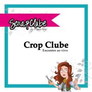 CROP BENEFICENTE do Scrap Clube Flavia Terzi – Dia 07/03/20 às 13h30