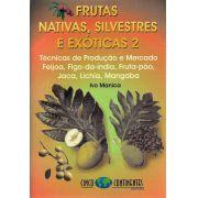 Frutas Nativas Silvestres e Exóticas 2: Técnicas de Produção e Mercado. Feijoa, Figo-da-índia, Fruta-pão, Jaca, Lichia, Mangaba