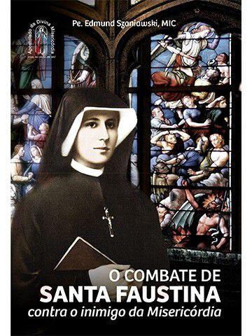 O Combate de Santa Faustina contra o Inimigo da Misericórdia  - Ruah Artigos Católicos