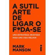 A Sutil Arte de Ligar o Foda-se - Mark Manson