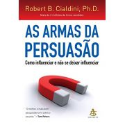As Armas da Persuasão - Robert B. Cialdini, Ph. D