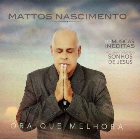 CD - Mattos Nascimento - Ora que melhora