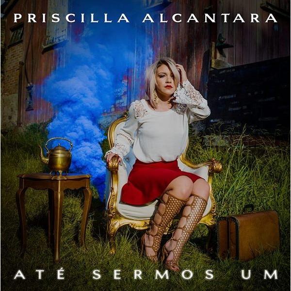 CD - Priscilla Alcantara - Até Sermos Um
