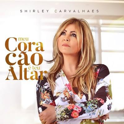 CD - Shirley Carvalhaes - Meu coração é teu altar