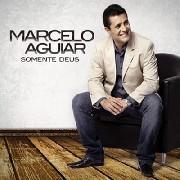 CD - Marcelo Aguiar - Somente Deus