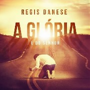 CD - Régis Danese - A Glória é do Senhor