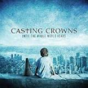 CD - Casting Crowns - Until The Whole World Hears
