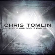 CD - Chris Tomlin - And if our god is for us....