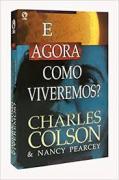 Livro - E agora Como viveremos? Charles Colson