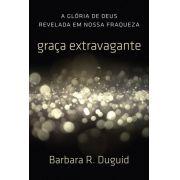 Livro - Graça Extravagante - Barbara r Duguid