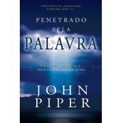 Livro - Penetrado pela palavra - John Piper