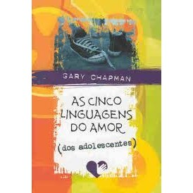 Livro -  As Cinco Linguagens Do Amor Dos Adolescentes -  Gary Chapman
