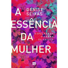 Livro - A Essencia da mulher - Denise Seixas