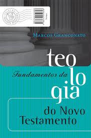 Livro - Fundamentos da Teologia do novo testamento - Marcos Granconato