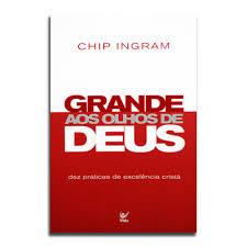 Livro - Grande aos olhos de Deus - Chip Ingram