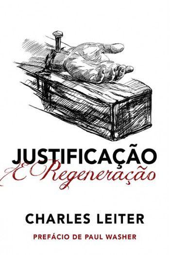 Livro - Justificação e Regeneraçao - Charles Leiter