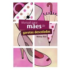 Livro - Manual para mães de garotas descoladas - Nancy Rue