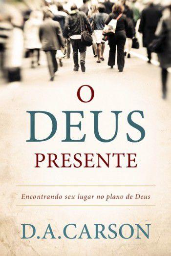 Livro - O Deus presente - D.A Carson