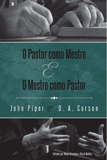 Livro - O pastor como mestre e o mestre como pastor - John Piper e D.A Carson