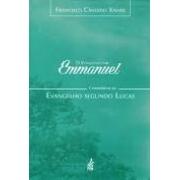 Evangelho por Emmanuel: comentários ao Evangelho segundo Lucas