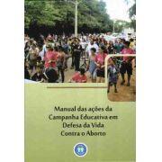 MANUAL DAS AÇÕES DA CAMPANHA EDUCATIVA EM DEFESA DA VIDA CONTRA O ABOR