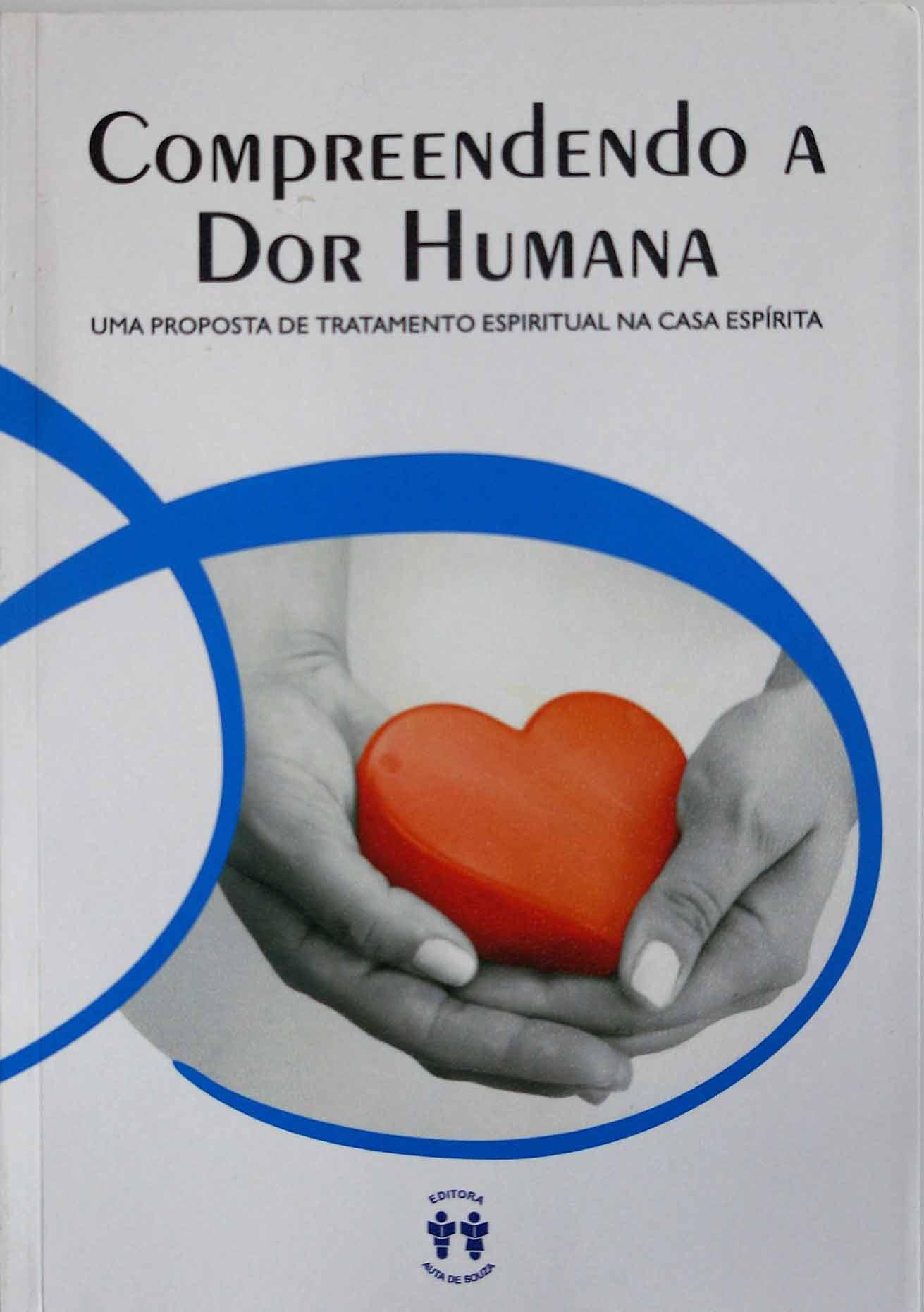 COMPREENDENDO A DOR HUMANA - UMA PROPOSTA DE TRATAMENTO ESPÍRITUAL NA