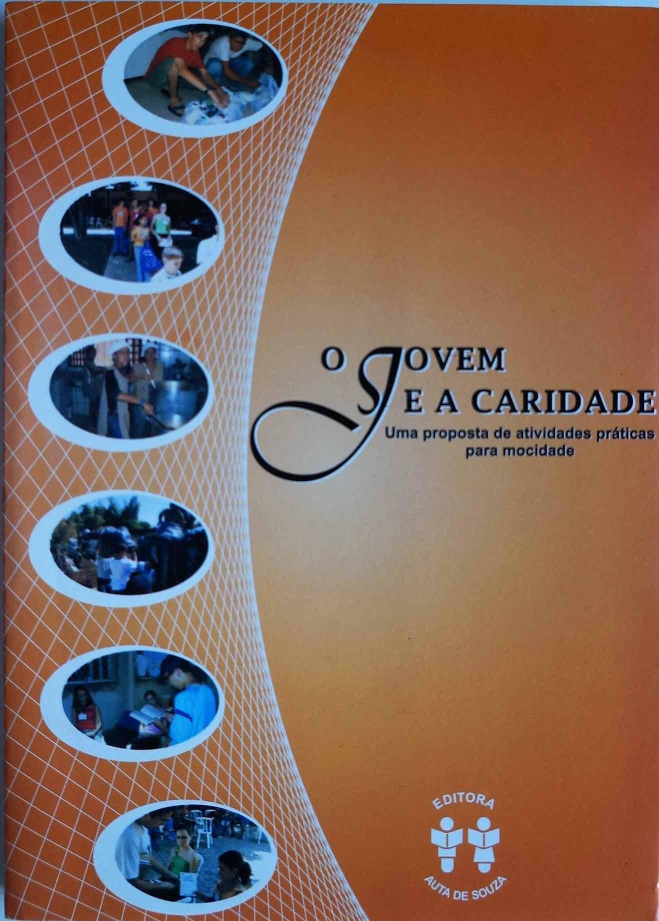 JOVEM E A CARIDADE, O - UMA PROPOSTA DE ATIVIDADES PRÁTICAS P/ MOCIDAD