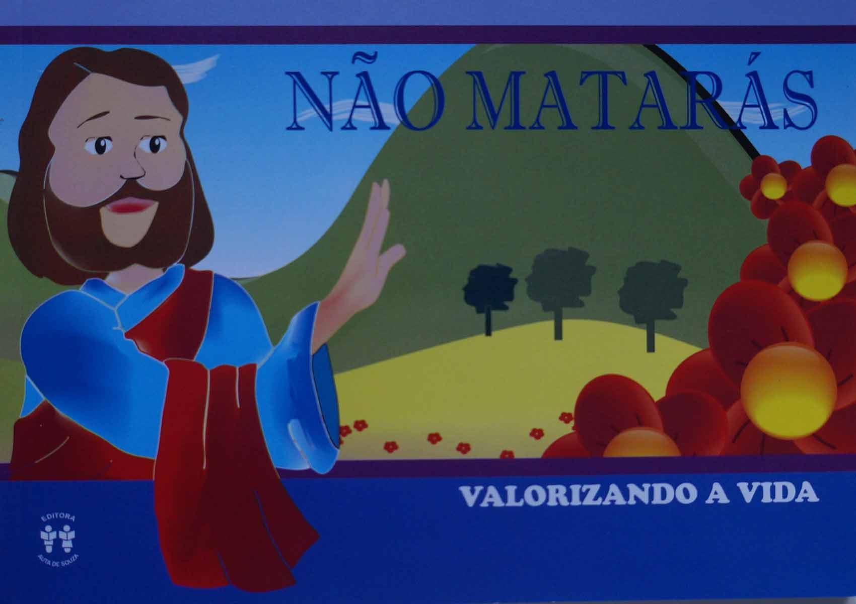 NÃO MATARÁS - VALORIZANDO A VIDA