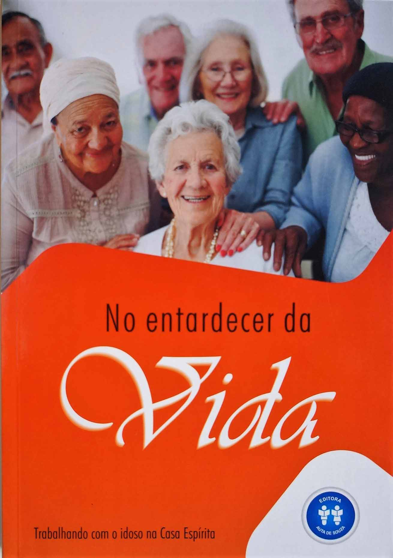 NO ENTARDECER DA VIDA - TRABALHANDO COM O IDOSO NA CASA ESPÍRITA