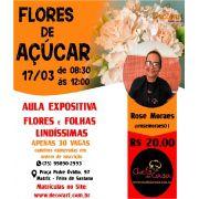 CURSO 17/03 FLORES DE AÇÚCAR DE 08:30 ÀS 12:00 COM ROSE MORAES