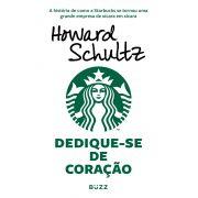 DEDIQUE-SE DE CORAÇÃO - A HISTÓRIA DE COMO A STARBUCKS SE TORNOU UMA GRANDE EMPRESA DE XÍCARA EM XÍCARA