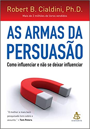 AS ARMAS DA PERSUASÃO - COMO INFLUENCIAR E NAO SE DEIXAR INFLUENCIAR