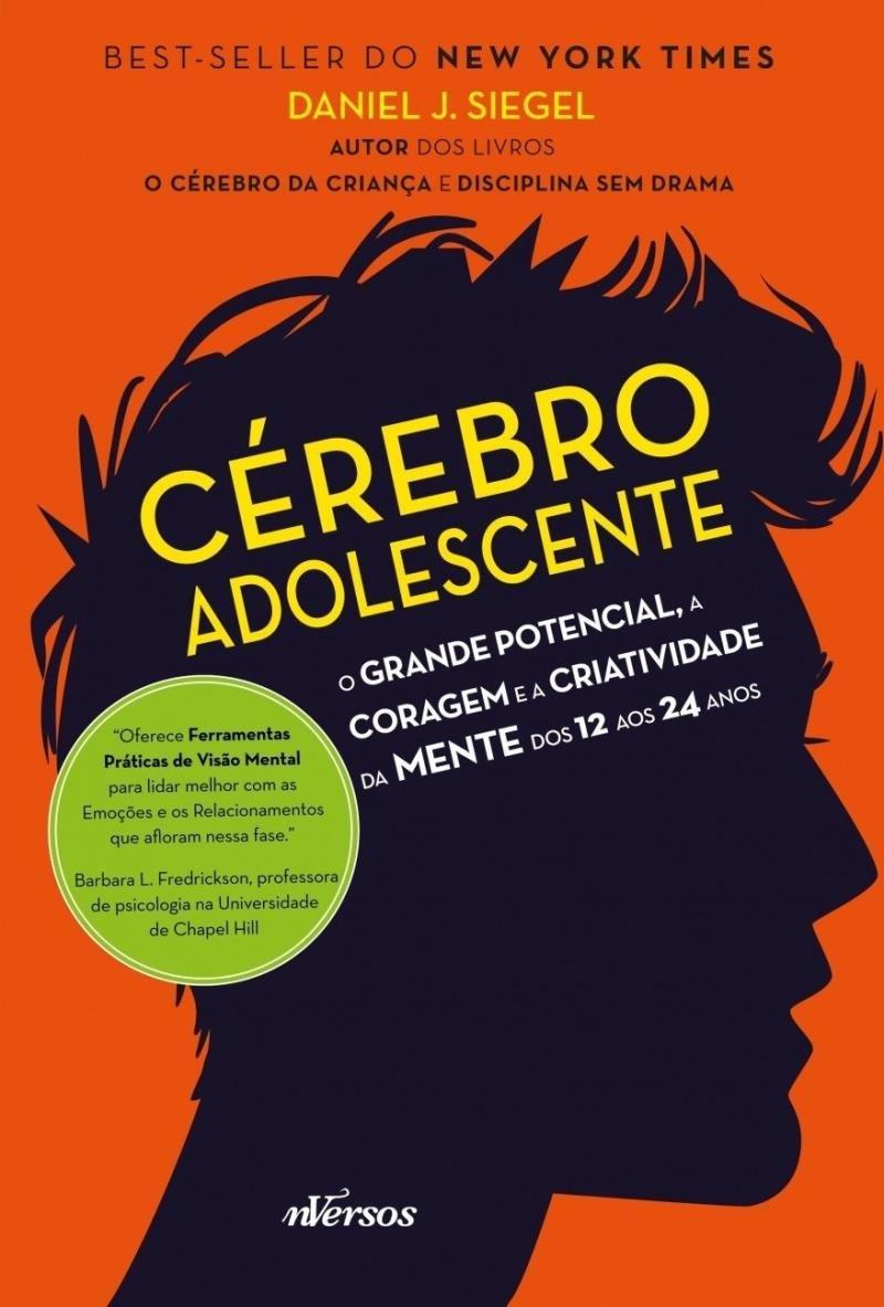 CÉREBRO ADOLESCENTE: O GRANDE POTENCIAL, A CORAGEM E A CRIATIVIDADE DA EMNTE DOS 12 AOS 24 ANOS