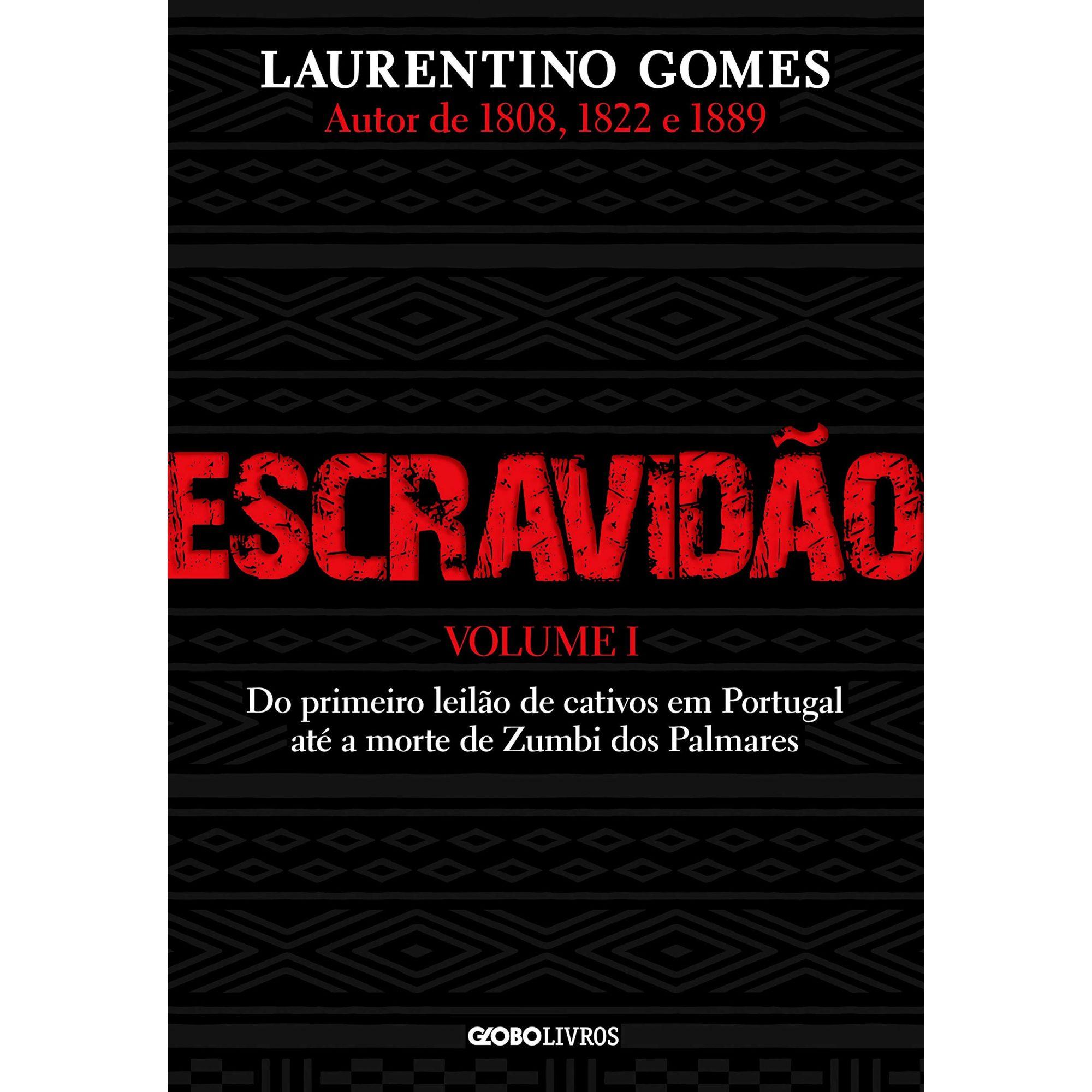 ESCRAVIDÃO - VOL. 1 DO PRIMEIRO LEILÃO DE CATIVOS EM PORTUGAL ATÉ A MORTE DE ZUMBI DOS PALMARES