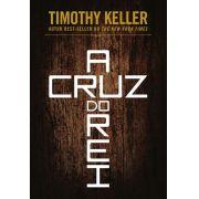 A Cruz Do Rei | Timothy Keller