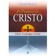 A Pessoa De Cristo - Série Teologia Cristã | Donald Macleod