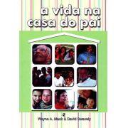 A Vida Na Casa Do Pai | David Swavely, Wayne A. Mack