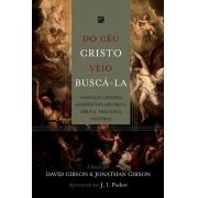 Do céu Cristo veio buscá-la: A expiação definida na perspectiva histórica, bíblica, teológica e pastoral JONATHAN GIBSON , DAVID GIBSON